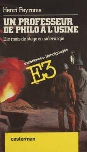 Henri Peyronie - Un Professeur de philo à l'usine - Dix mois de stage en sidérurgie.