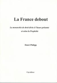 Henri Philipp - La France debout - La monarchie de droit divin à l'heure présente et selon la prophétie.