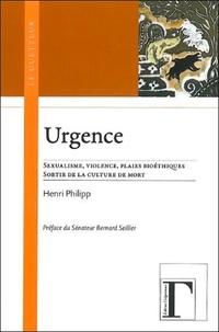 Henri Philipp - Urgence - Sexualisme, violence, plaies bioéthiques, sortir de la culture de mort.