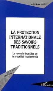 La protection internationale des savoirs traditionnels - La nouvelle frontière de la propriété intellectuelle.pdf