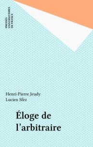 Henri-Pierre Jeudy - Eloge de l'arbitraire.