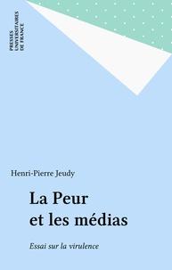 Henri-Pierre Jeudy - La Peur et les media - Essai sur la virulence.