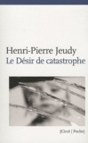 Henri-Pierre Jeudy - Le Désir de catastrophe.