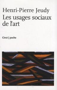 Henri-Pierre Jeudy - Les usages sociaux de l'art.