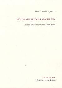 Henri-Pierre Jeudy - Nouveau discours amoureux - Suivi d'un dialogue avec René Major.