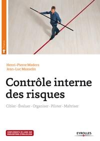 Henri-Pierre Maders et Jean-Luc Masselin - Contrôle interne des risques - Cibler-Evaluer-Organiser-Piloter-Maîtriser.