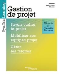 Henri-Pierre Maders - Gestion de projet - Savoir cadrer le projet, mobiliser ses équipes projet, gérer les risques.