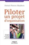 Henri-Pierre Maders - Piloter un projet d'organisation.
