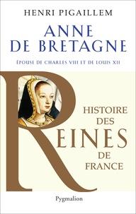 Henri Pigaillem - Anne de Bretagne - Epouse de Charles VIII et de Louis XII.