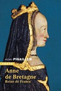 Henri Pigaillem - Anne de Bretagne - Reine de France.