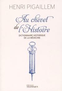 Henri Pigaillem - Au chevet de l'histoire.