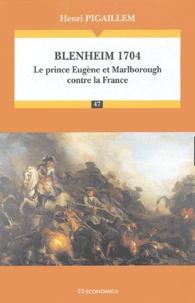 Henri Pigaillem - Blenheim 1704 - Le prince Eugène et Marlborough contre la France.