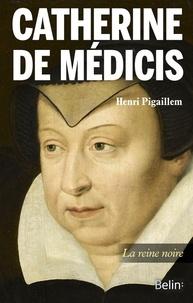 Henri Pigaillem - Catherine de Médicis.