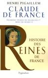 Henri Pigaillem - Claude de France - Première épouse de François 1er.