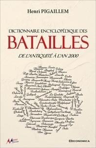 Henri Pigaillem - Dictionnaire encyclopédique des batailles - De l'antiquité à l'an 2000.