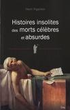 Henri Pigaillem - Histoires insolites des morts célèbres et absurdes.