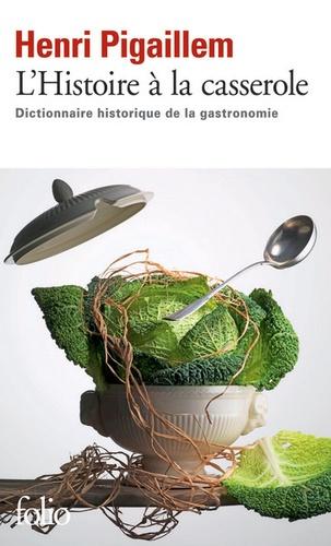 Henri Pigaillem - L'Histoire à la casserole - Dictionnaire historique de la gastronomie.