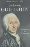 Henri Pigaillem - Le docteur Guillotin - Bienfaiteur de l'humanité.