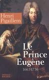 Henri Pigaillem - Le prince Eugène (1663-1736) - Le philosophe guerrier.