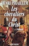 Henri Pigaillem - Les Chevaliers du Christ.