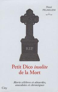 Henri Pigaillem - Petit Dico insolite de la Mort - Morts célèbres et absurdes, anecdotes et chroniques.