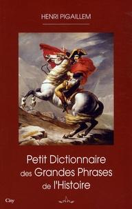 Henri Pigaillem - Petit dictionnaire des grandes phrases de l'Histoire.