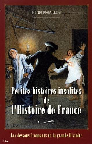 Henri Pigaillem - Petites histoires insolites de l'Histoire de France.