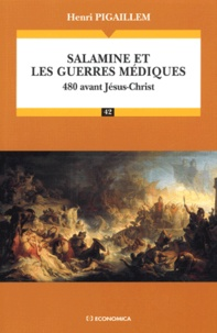 Henri Pigaillem - Salamine et les guerres médiques - 480 Avant Jésus-Christ.