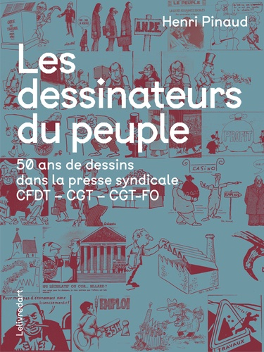 Henri Pinaud - Les dessinateurs du peuple - 50 ans de dessins dans la presse syndicale CFDT - CGT - CGT-FO.