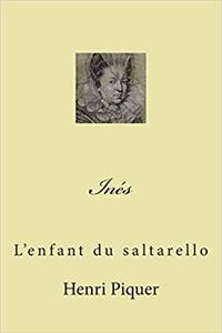 Henri Piquer - Inès  : L'enfant du saltarello.