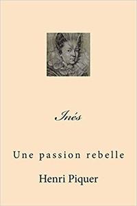 Henri Piquer - Inès  : Une passion rebelle.