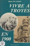 Henri Plasson - Vivre à Troyes en 1900.