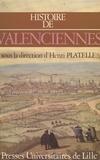 Henri Platelle - Histoire de Valenciennes.