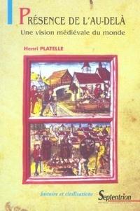 Henri Platelle - Présence de l'Au-delà - Une vision médiévale du monde.