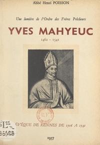 Henri Poisson et  Collectif - Une lumière de l'ordre des Frères Prêcheurs : Yves Mahyeuc, 1462-1541 - Évêque de Rennes de 1506 à 1541.