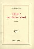 Henri Pollès - Amour, ma douce mort ou une veuve pas si moderne.