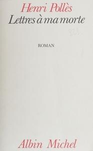 Henri Pollès - Lettres à ma morte.