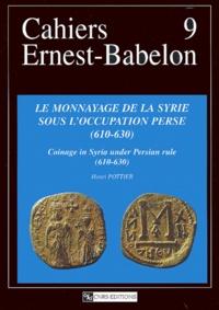 Henri Pottier - Le monnayage de la Syrie sous l'occupation perse (610-630) : Coinage in Syria under Persian rule (610-630).