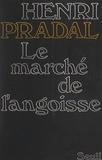 Henri Pradal - Le marché de l'angoisse.