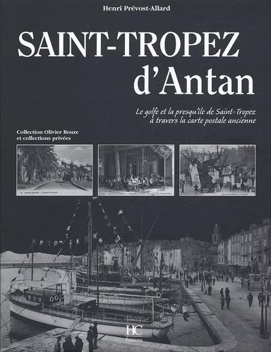 Henri Prévost-Allard - Saint-Tropez d'Antan - Le golfe et la presqu'île de Saint-Tropez à travers la carte postale ancienne.