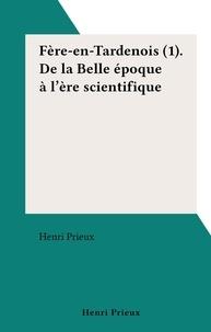 Henri Prieux - Fère-en-Tardenois (1). De la Belle époque à l'ère scientifique.