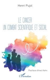 Henri Pujol - Le cancer un combat scientifique et social.