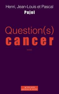 Henri Pujol et Jean-Louis Pujol - Question(s) cancer.