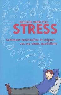 Henri Pull - Stress - Comment reconnaître et soigner vos 150 stress quotidiens.