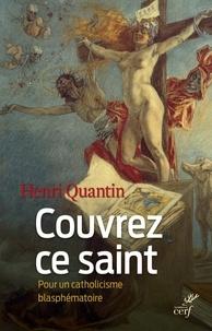 Henri Quantin - Couvrez ce saint - Pour un catholicisme blasphématoire.