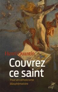 """Henri Quantin - """"Couvrez ce saint"""" - Pour un catholicisme blasphématoire."""