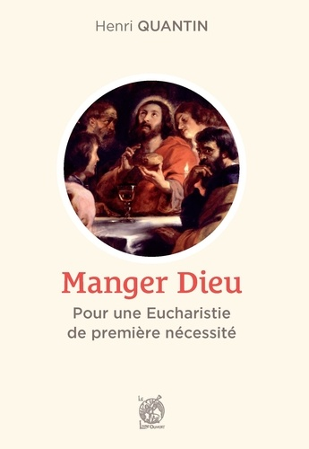 Manger Dieu. Pour une Eucharistie de première nécessité