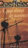 Henri Queffélec - À quoi rêvent les navires.