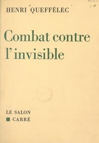 Henri Queffélec - Combat contre l'invisible.