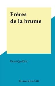 Henri Queffélec - Frères de la brume.